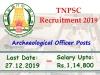TNPSC: ரூ.1.14 லட்சம் ஊதியத்தில் தொல்லியல் துறை வேலை- டிஎன்பிஎஸ்சி அறிவிப்பு