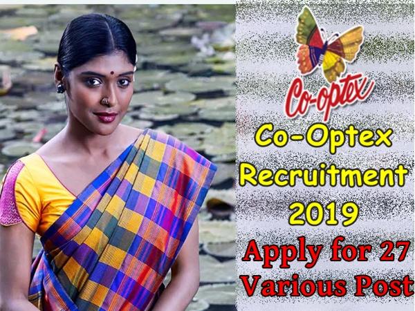 Co-optex Recruitment 2019: பட்டு கூட்டுறவு சங்கத்தில் பணியாற்ற ஆசையா? விண்ணப்பிக்கலாம் வாங்க!