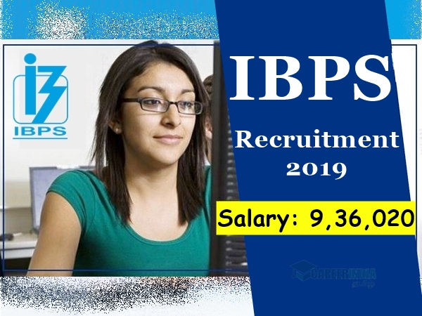 IBPS Recruitment 2019 : வேலை, வேலை, வேலை..! ரூ.9.36 லட்சம் ஊதியத்தில் வங்கி வேலை!