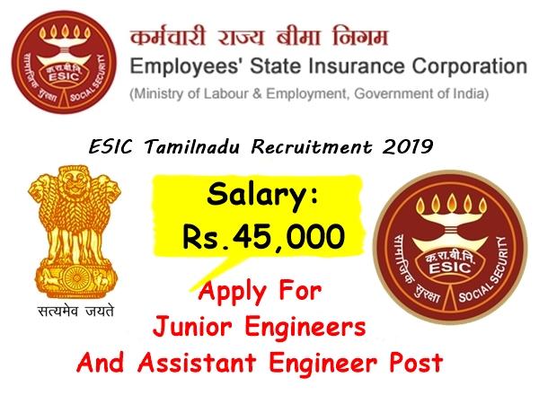 ESIC Recruitment 2019: பொறியியல் பட்டதாரிகளுக்கு இஎஸ்ஐ-யில் வேலை.! ஊதியம் ரூ.45 ஆயிரம்!