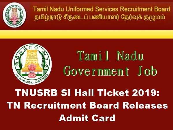 TNUSRB SI Hall Ticket 2019: உதவி ஆய்வாளர் தேர்விற்கான தேர்வுக் கூட அனுமதிச் சீட்டு வெளியீடு!