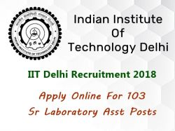 Iit Delhi Recruitment 2018 Apply Online 103 Sr Laboratory