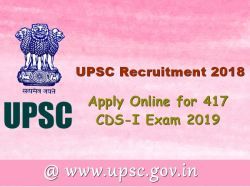 Upsc Recruitment 2018 Apply Online 417 Cds I Exam