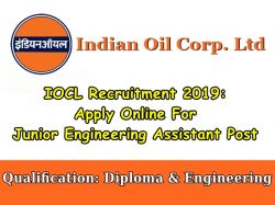 Iocl Recruitment 2019 Apply Online For Junior Engineering Assistant Post
