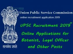 Upsc Recruitment 2019 Online Applications For Botanist Legal Officer And Other Posts