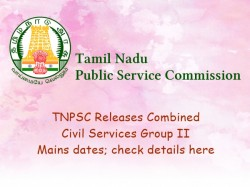 Tnpsc Releases Combined Civil Services Group Ii Mains Dates